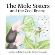 The Mole Sisters and Cool Breeze by Roslyn Schwartz