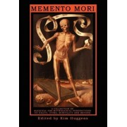 Memento Mori - A Collection of Magickal and Mythological Perspectives on Death, Dying, Mortality & Beyond by Kim Huggens