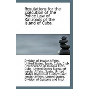Regulations for the Execution of the Police Law of Railroads of the Island of Cuba by United States Spain Of Insular Affairs