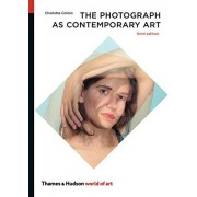 Charlotte Cotton The Photograph as Contemporary Art (World of Art)