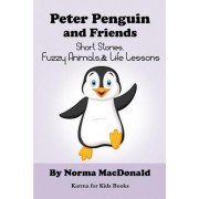 Peter Penguin and Friends: Short Stories, Fuzzy Animals, and Life Lessons