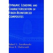 Dynamic Loading and Characterization of Fiber-Reinforced Composites by Robert L. Sierakowski
