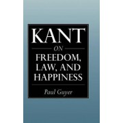 Kant on Freedom, Law, and Happiness by Paul Guyer