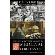 Science and Technology in Medieval European Life by Jeffrey R. Wigelsworth