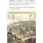 Soldiers, Citizens and Civilians by Alan I. Forrest