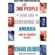 100 People Who are Screwing Up America by Bernard Goldberg