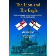 The Lion and the Eagle: The Protagonists Volume One by David J. Gregory