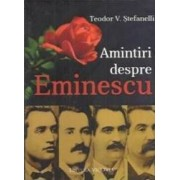 Amintiri Despre Eminescu - Teodor V. Stefanelli