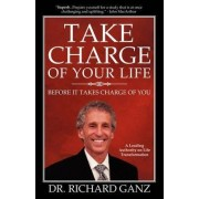 Take Charge of Your Life...Before It Takes Charge of You by Richard Ganz