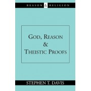 God, Reason and Theistic Proofs by Stephen T. Davis