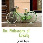 The Philosophy of Loyalty by Josiah Royce