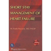 Short Stay Management of Heart Failure by William Franklin Peacock