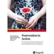 Postvention in Action: The International Handbook of Suicide Bereavement Support 2017 by Karl Andriessen