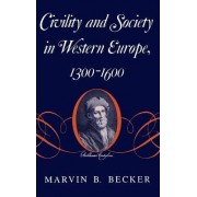 Civility and Society in Western Europe, 1300-1600 by Marvin B. Becker