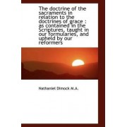 The Doctrine of the Sacraments in Relation to the Doctrines of Grace by Nathaniel Dimock