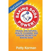 Baking Soda Power! Frugal, Natural, and Health Secrets of Baking Soda (2nd Ed.) by Patty Korman