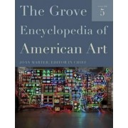 The Grove Encyclopedia of American Art: Volumes 1-5 by Joan M. Marter