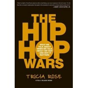 The Hip-hop Wars by Tricia Rose