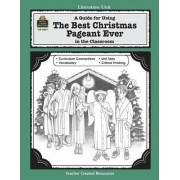 A Guide for Using the Best Christmas Pageant Ever in the Classroom by Laurie Swinwood