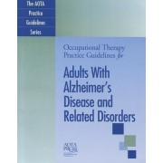 Occupational Therapy Practice Guidelines for Adults with Alzheimer's Disease and Related Disorders by Patricia Schaber