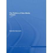 The Politics of New Media Theatre by Gabriella Giannachi