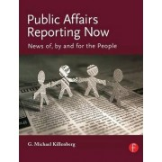 Public Affairs Reporting Now by George Michael Killenberg