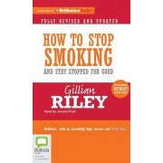 How to Stop Smoking and Stay Stopped for Good by Gillian Riley