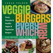 Veggie Burgers Every Which Way by Lukas Volger