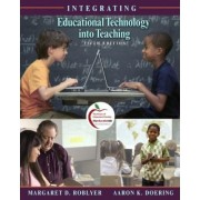 Integrating Educational Technology into Teaching by Margaret Roblyer