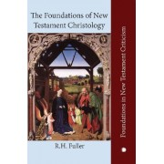 The Foundations of New Testament Christology by Reginald H. Fuller