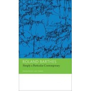 Simply a Particular Contemporary: Interviews, 1970-79: Volume 5 by Roland Barthes