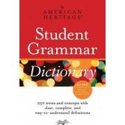 The American Heritage Student Grammar Dictionary by Editors Of The American Heritage Dictionaries