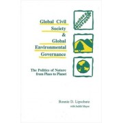 Global Civil Society and Global Environmental Governance by Ronnie D. Lipschutz