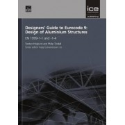 Designers' Guide to Eurocode 9: Design of Aluminium Structures by Philip Tindall