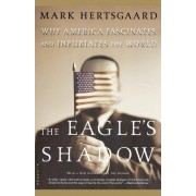 The Eagle's Shadow by Mark Hertsgaard