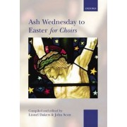 Ash Wednesday to Easter for Choirs by Lionel Dakers