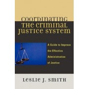 Coordinating the Criminal Justice System by Leslie J. Smith