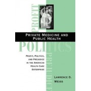 Private Medicine and Public Health by Lawrence David Weiss