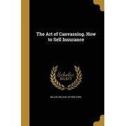 The Art of Canvassing. How to Sell Insurance by William Of New York Miller