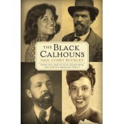The Black Calhouns: From Civil War to Civil Rights with One African American Family, Paperback