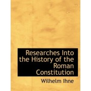 Researches Into the History of the Roman Constitution by Wilhelm Ihne