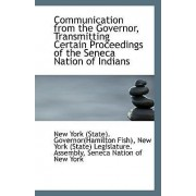 Communication from the Governor, Transmitting Certain Proceedings of the Seneca Nation of Indians by N York (State) Governor(hamilton Fish)