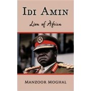 Idi Amin - Lion of Africa by Manzoor Moghal