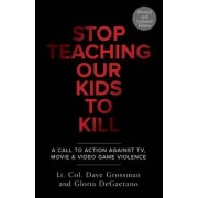 Stop Teaching Our Kids to Kill by Dave Grossman