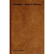 Chekhov - Plays & Stories by Anton Chekhov