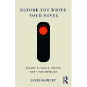 Before You Write Your Novel: Essential Skills for the First-Time Novelist