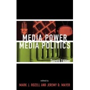Media Power, Media Politics by Mark J. Rozell