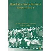 How Hollywood Projects Foreign Policy by Sally Totman