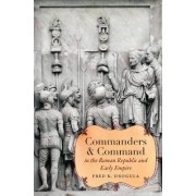 Commanders and Command in the Roman Republic and Early Empire by Fred K. Drogula