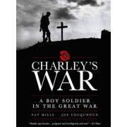 Charley's War: A Boy Soldier in the Great War by Pat Mills